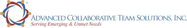 Advanced Collaborative Team Solutions, Inc. ~ Serving Emerging and Unmet Needs